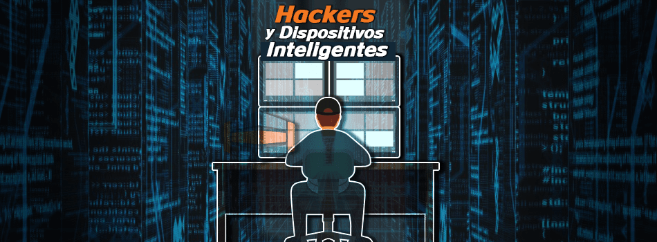 Hackers y los dispositivos inteligentes