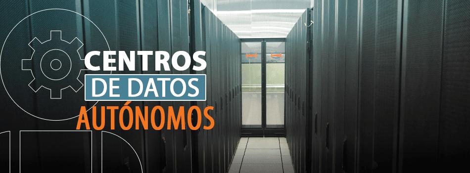 Los data centers o centros de datos autónomos han llegado para quedarse